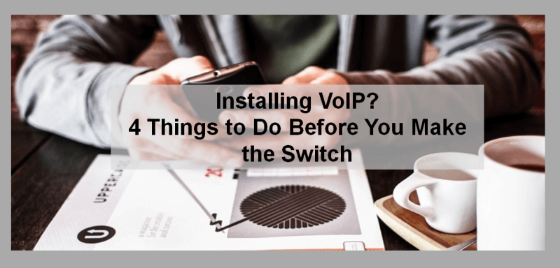 Installing VoIP 4 Things to do before you make the switch