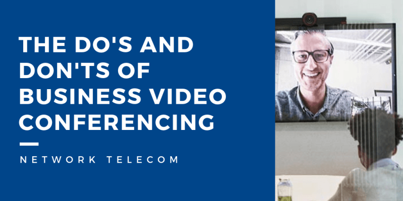 The Do's and Don'ts of Business Video Conferencing
