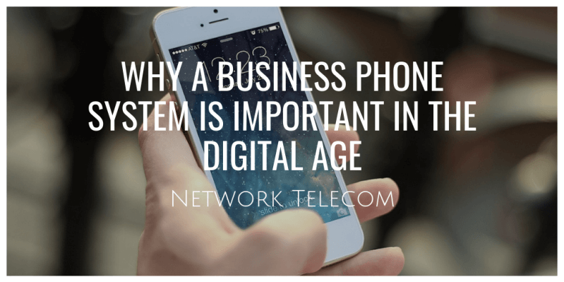 Why a Business Phone System Is Important In the Digital Age